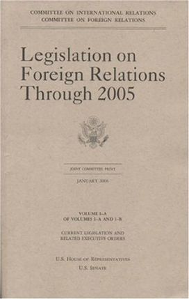 Legislation on Foreign Relations Through 2005, V. 1-A