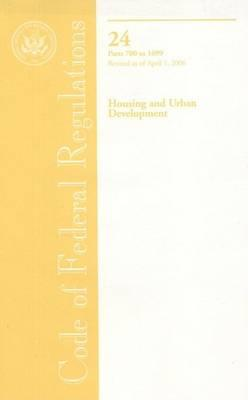 Code of Federal Regulations, Title 24, Housing and Urban Development, PT. 700-1699, Revised as of April 1, 2006