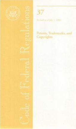 Code of Federal Regulations, Title 37, Patents, Trademarks, and Copyrights, Revised as of July 1, 2006