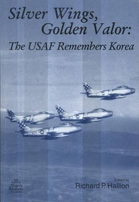 Silver Wings, Golden Valor: The USAF Remembers Korea