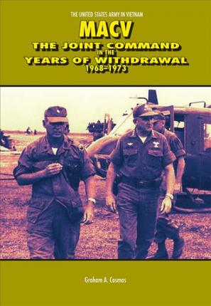 MACV, the Joint Command in the Years of Withdrawal, 1968-1973