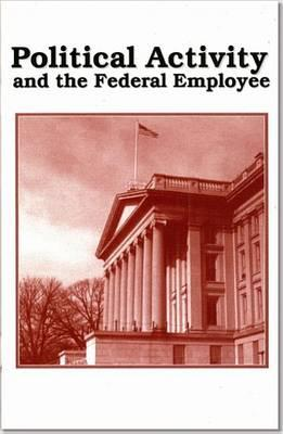 Political Activity and the Federal Employee (Booklet)