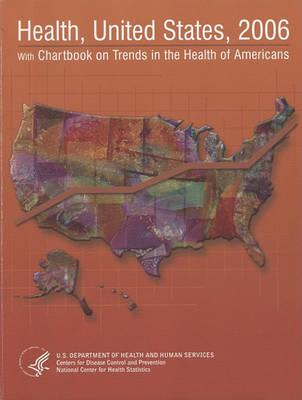 Health, United States, 2006 with Chartbook on Trends in the Health of Americans