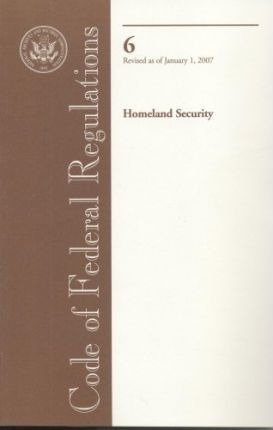 Code of Federal Regulations, Title 6, Homeland Security, Revised as of January 1, 2007