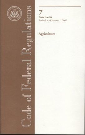 Code of Federal Regulations, Title 7, Agriculture, PT. 1-26, Revised as of January 1, 2007