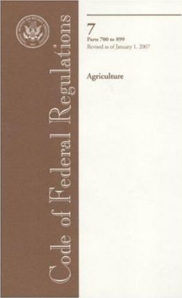 Code of Federal Regulations, Title 7, Agriculture, PT. 700-899, Revised as of January 1, 2007