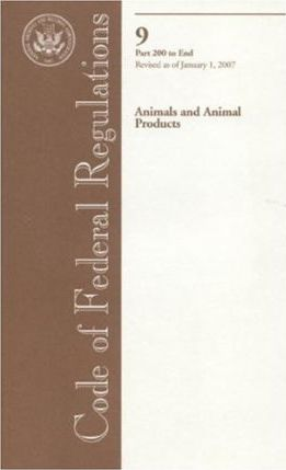 Code of Federal Regulations, Title 9, Animals and Animal Products, PT. 200-End, Revised as of January 1, 2007