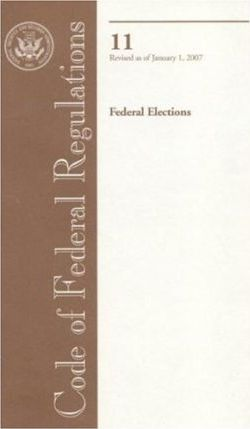 Code of Federal Regulations, Title 11, Federal Elections, Revised as of January 1, 2007