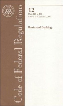 Code of Federal Regulations, Title 12, Banks and Banking, PT. 220-299, Revised as of January 1, 2007