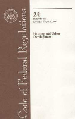 Code of Federal Regulations, Title 24, Housing and Urban Development, PT. 0-199, Revised as of April 1, 2007