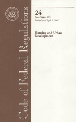 Code of Federal Regulations, Title 24, Housing and Urban Development, PT. 500-699, Revised as of April 1, 2007