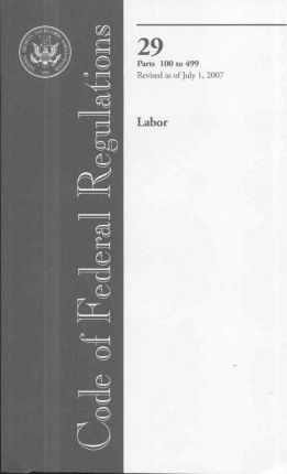 Code of Federal Regulations, Title 29, Labor, PT. 100-499, Revised as of July 1, 2007