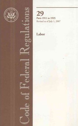 Code of Federal Regulations, Title 29, Labor, PT. 1911-1925, Revised as of July 1, 2007