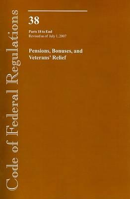 Code of Federal Regulations 38 Pensions, Bonuses, and Veterans' Relief