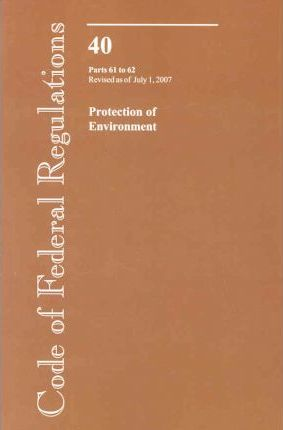 Code of Federal Regulations, Title 40, Protection of Environment, PT. 61-62, Revised as of July 1, 2007