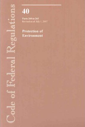 Code of Federal Regulations, Title 40, Protection of Environment, PT. 260-265, Revised as of July 1, 2007