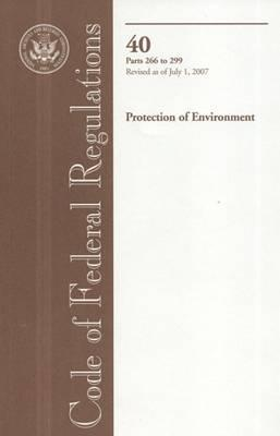 Code of Federal Regulations, Title 40, Protection of Environment, PT. 266-299, Revised as of July 1, 2007