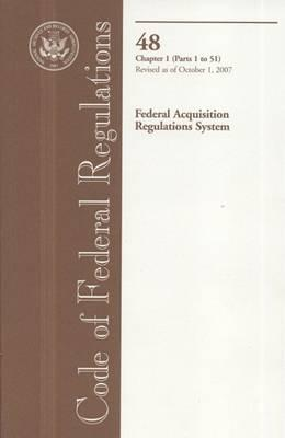 Code of Federal Regulations, Title 48, Federal Acquisition Regulations System, Chapter 1 (PT. 1-51), Revised as of October 1, 2007