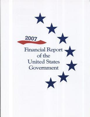 Financial Report of the United States Government 2007