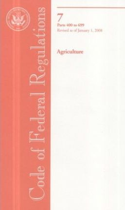 Code of Federal Regulations, Title 7, Agriculture, PT. 400-699, Revised as of January 1, 2008