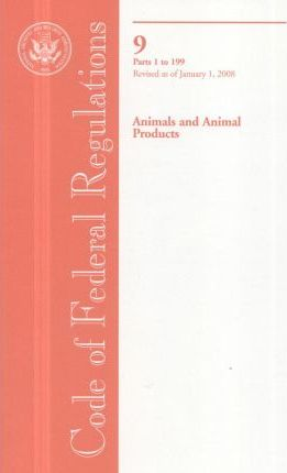 Code of Federal Regulations, Title 9, Animals and Animal Products, PT. 1-199, Revised as of January 1, 2008