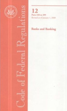 Code of Federal Regulations, Title 12, Banks and Banking, PT. 220-299, Revised as of January 1, 2008