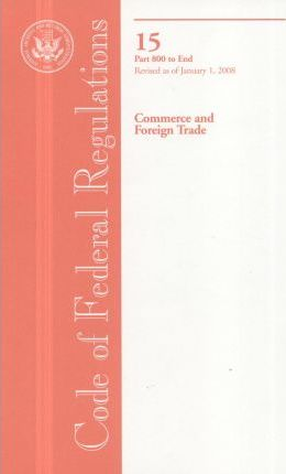 Code of Federal Regulations, Title 15, Commerce and Foreign Trade, PT. 800-End, Revised as of January 1, 2008