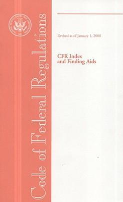 Code of Federal Regulations, Cfr Index and Finding AIDS, Revised as of January 1, 2008