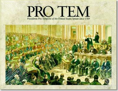 Pro Tem: Presidents Pro Tempore of the United States Senate Since 1789