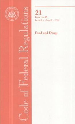 Code of Federal Regulations, Title 21, Food and Drugs, PT. 1-99, Revised as of April 1, 2008