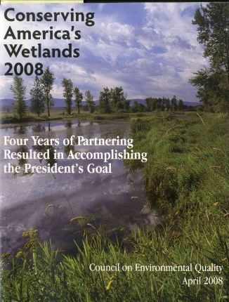 Conserving America's Wetlands: Four Years of Partnering Resulted in Accomplishing the President's Goal