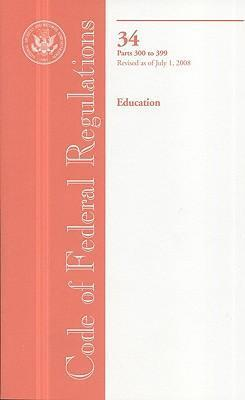 Code of Federal Regulations, Title 34, Education, PT. 300-399, Revised as of July 1, 2008