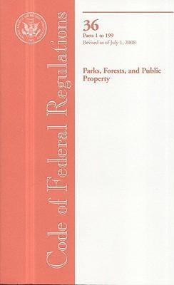 Code of Federal Regulations, Title 36, Parks, Forests, and Public Property, PT. 1-199, Revised as of July 1, 2008