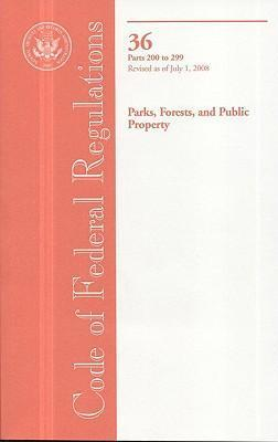 Code of Federal Regulations, Title 36, Parks, Forests, and Public Property, PT. 200-299, Revised as of July 1, 2008