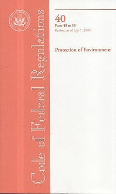 Code of Federal Regulations, Title 40, Protection of Environment, PT. 53-59, Revised as of July 1, 2008