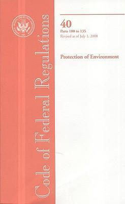Code of Federal Regulations, Title 40, Protection of Environment, PT. 100-135, Revised as of July 1, 2008