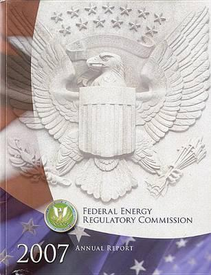 Federal Energy Regulatory Commission Annual Report 2007