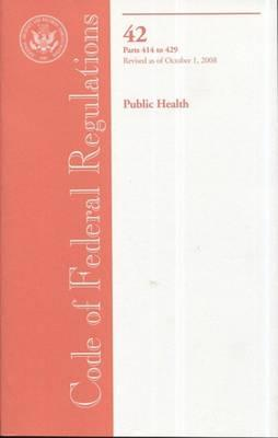 Code of Federal Regulations, Title 42, Public Health, PT. 414-429, Revised as of October 1, 2008