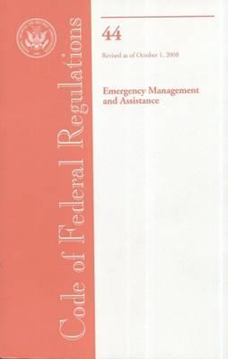 Code of Federal Regulations, Title 44, Emergency Management and Assistance, Revised as of October 1, 2008
