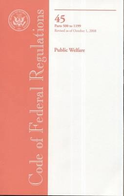 Code of Federal Regulations, Title 45, Public Welfare, PT. 500-1199, Revised as of October 1, 2008