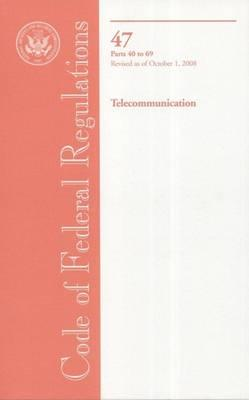 Code of Federal Regulations, Title 47, Telecommunication, PT. 40-69, Revised as of October 1, 2008