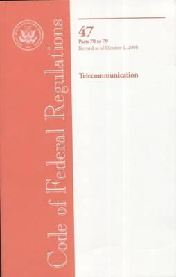 Code of Federal Regulations, Title 47, Telecommunication, PT. 70-79, Revised as of October 1, 2008