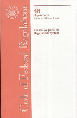 Code of Federal Regulations, Title 48, Federal Acquisition Regulations System, Chapter 7-14, Revised as of October 1, 2008
