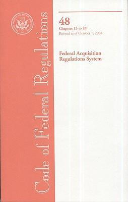Code of Federal Regulations, Title 48, Federal Acquisition Regulations System, Chapter 15-28, Revised as of October 1, 2008