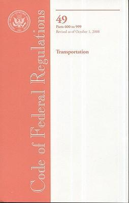 Code of Federal Regulations, Title 49, Transportation, PT. 600-999, Revised as of October 1, 2008