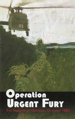Operation Urgent Fury: The Invasion of Grenada, October 1983