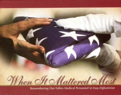 When It Mattered Most: Remembering Our Fallen Medical Personnel in Iraq and Afghanistan