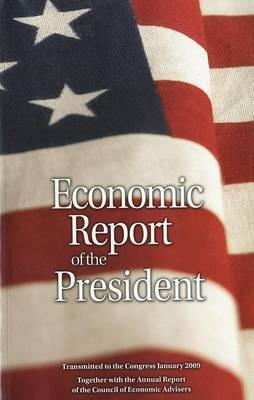 Economic Report of the President, Transmitted to the Congress January 2009 Together with the Annual Report of the Council of Economic Advisors