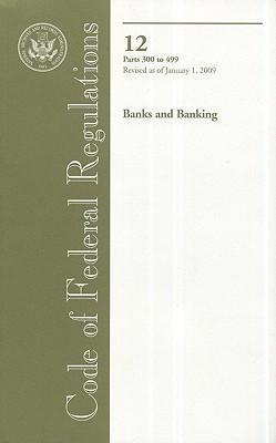 Code of Federal Regulations, Title 12, Banks and Banking, PT. 300-499, Revised as of January 1, 2009