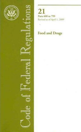 Code of Federal Regulations, Title 21, Food and Drugs, PT. 600-799, Revised as of April 1, 2009